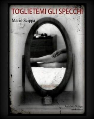 Mario Scippa, �Toglietemi gli Specchi�, la presentazione letteraria a Salerno